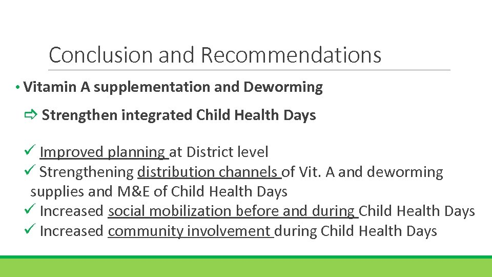 Conclusion and Recommendations • Vitamin A supplementation and Deworming Strengthen integrated Child Health Days