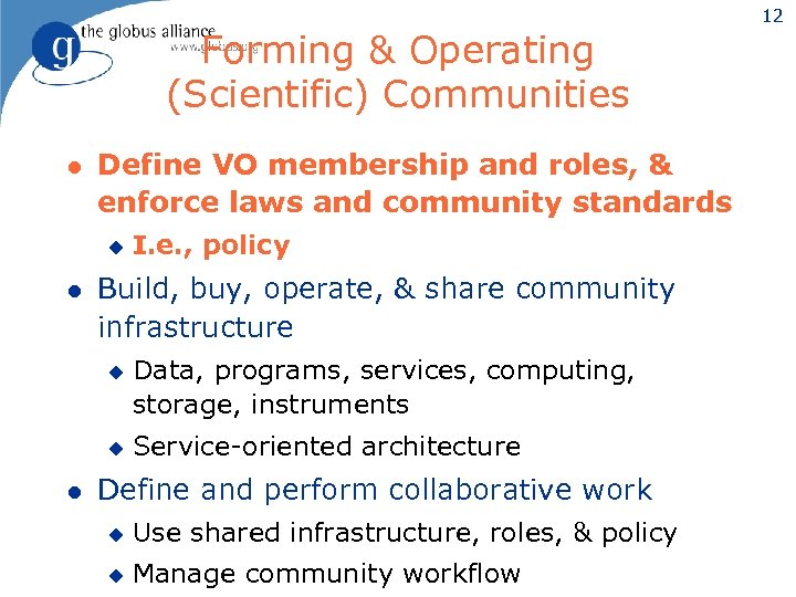 Forming & Operating (Scientific) Communities l Define VO membership and roles, & enforce laws