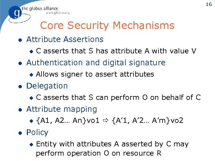 16 Core Security Mechanisms l Attribute Assertions u l Authentication and digital signature u