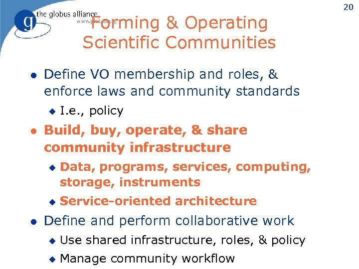 Forming & Operating Scientific Communities l Define VO membership and roles, & enforce laws
