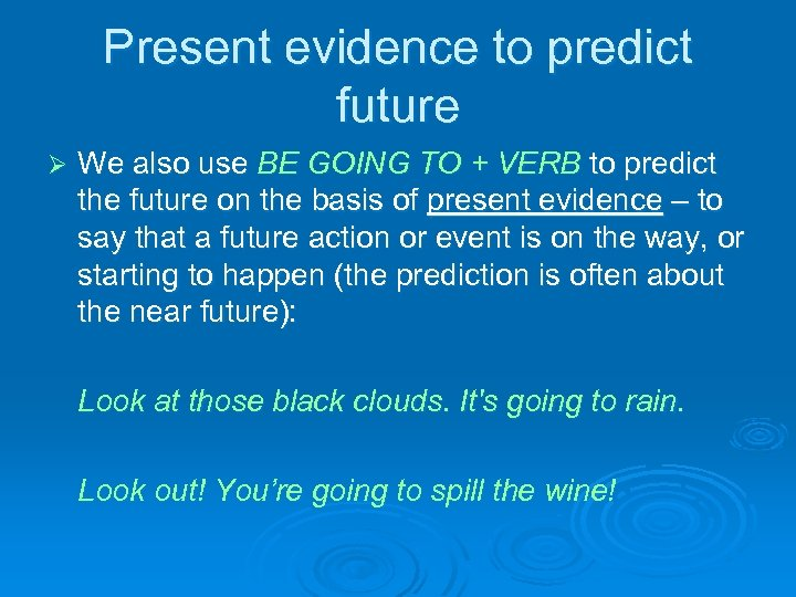 Present evidence to predict future Ø We also use BE GOING TO + VERB