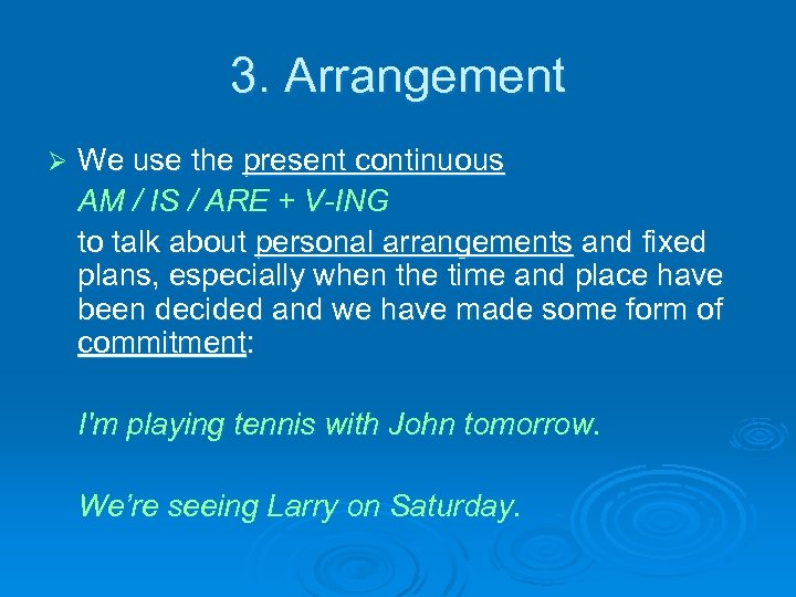 3. Arrangement Ø We use the present continuous AM / IS / ARE +