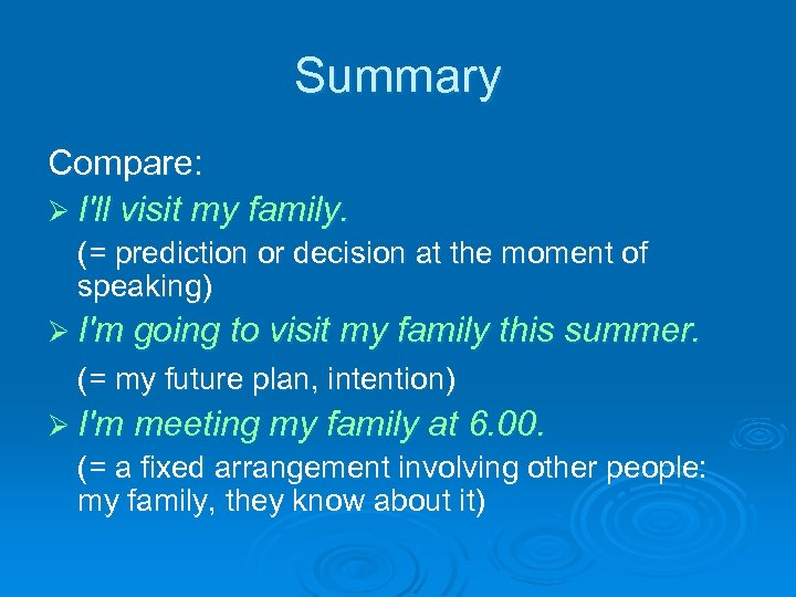 Summary Compare: Ø I'll visit my family. (= prediction or decision at the moment