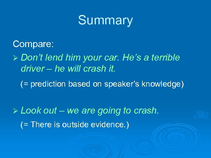 Summary Compare: Ø Don't lend him your car. He's a terrible driver – he