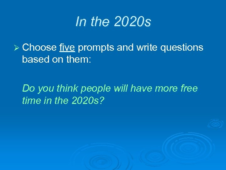 In the 2020 s Ø Choose five prompts and write questions based on them: