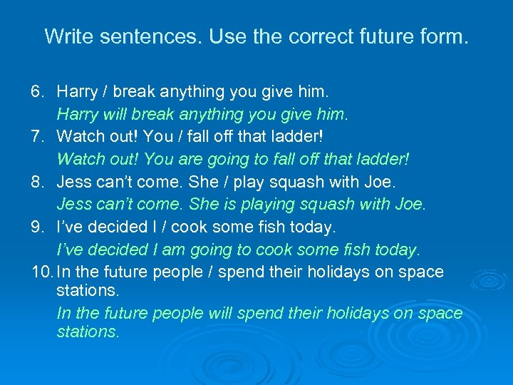 Write sentences. Use the correct future form. 6. Harry / break anything you give