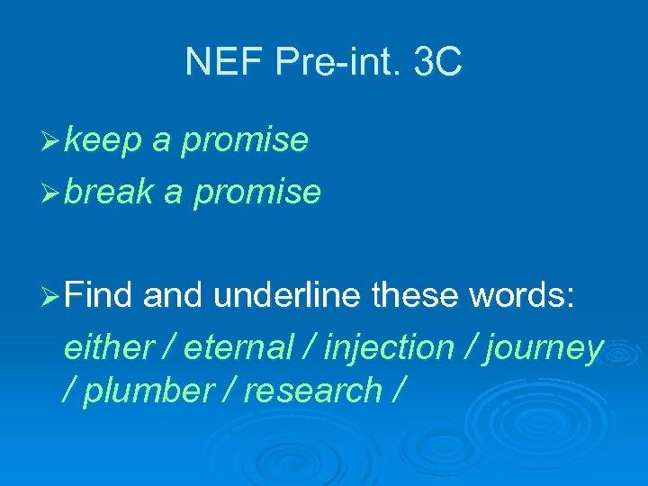 NEF Pre-int. 3 C Ø keep a promise Ø break a promise Ø Find