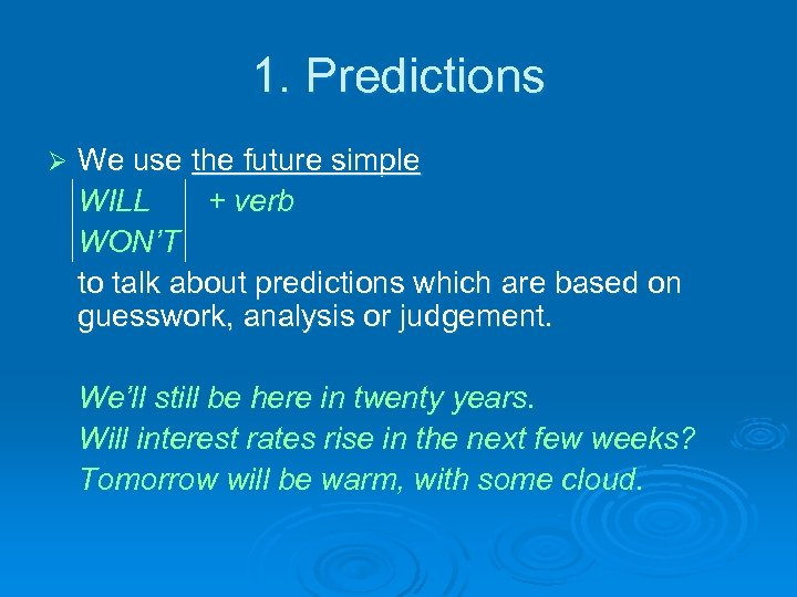 1. Predictions Ø We use the future simple WILL + verb WON'T to talk