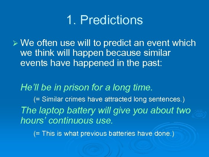 1. Predictions Ø We often use will to predict an event which we think