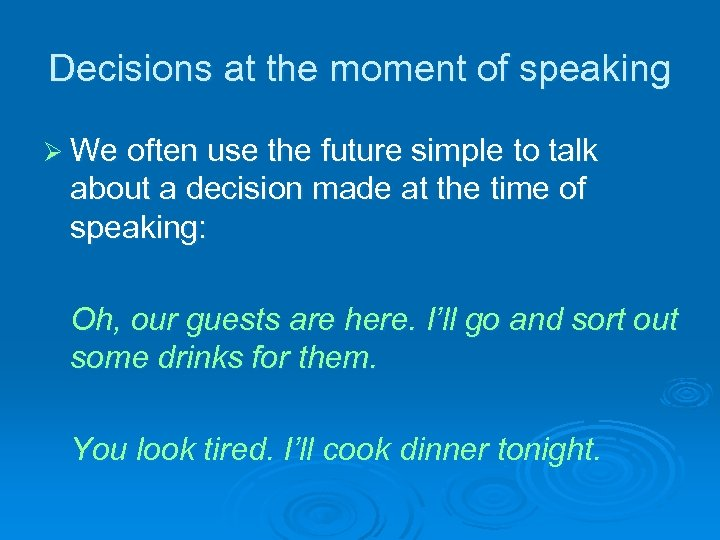 Decisions at the moment of speaking Ø We often use the future simple to