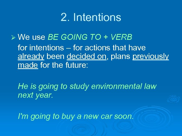 2. Intentions Ø We use BE GOING TO + VERB for intentions – for