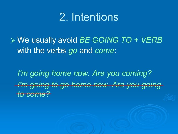 2. Intentions Ø We usually avoid BE GOING TO + VERB with the verbs