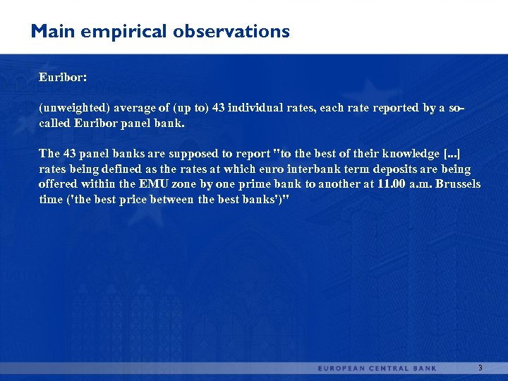 Main empirical observations Euribor: (unweighted) average of (up to) 43 individual rates, each rate