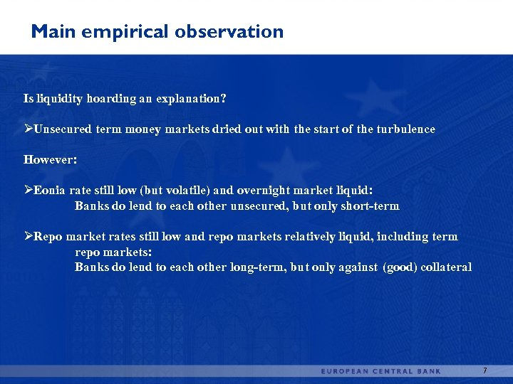 Main empirical observation Is liquidity hoarding an explanation? ØUnsecured term money markets dried out