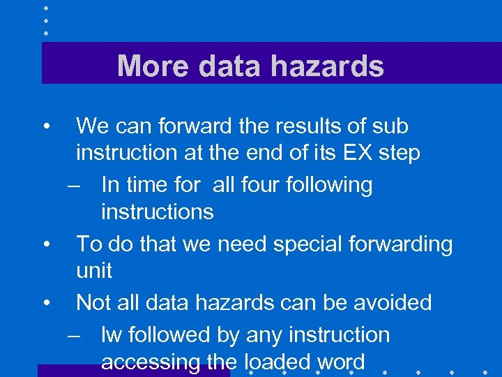 More data hazards • We can forward the results of sub instruction at the