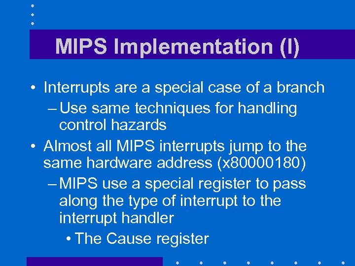 MIPS Implementation (I) • Interrupts are a special case of a branch – Use