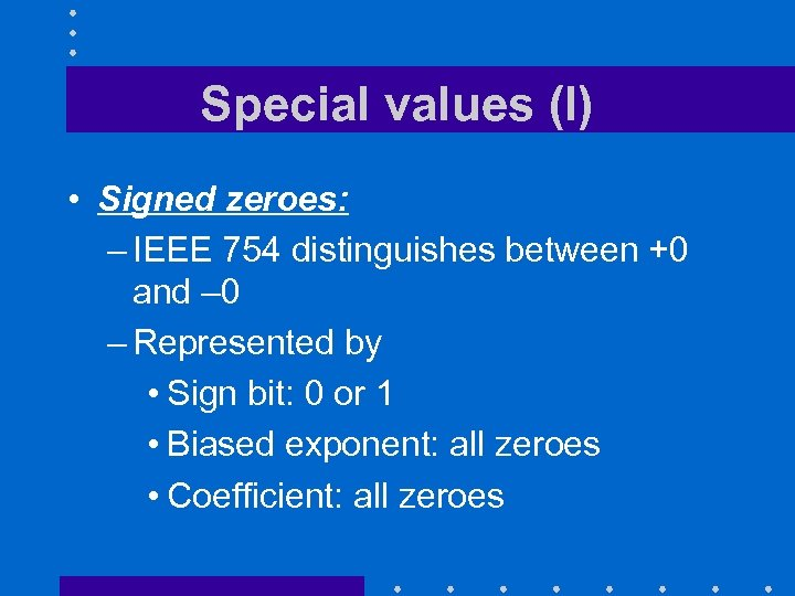 Special values (I) • Signed zeroes: – IEEE 754 distinguishes between +0 and –