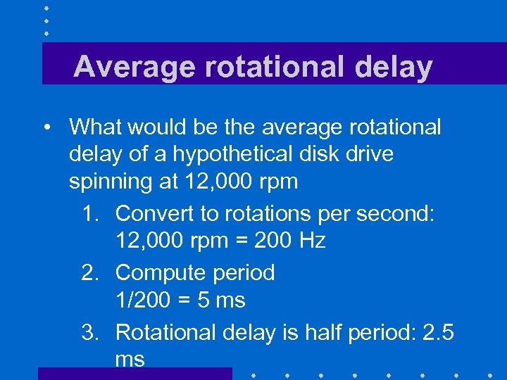 Average rotational delay • What would be the average rotational delay of a hypothetical