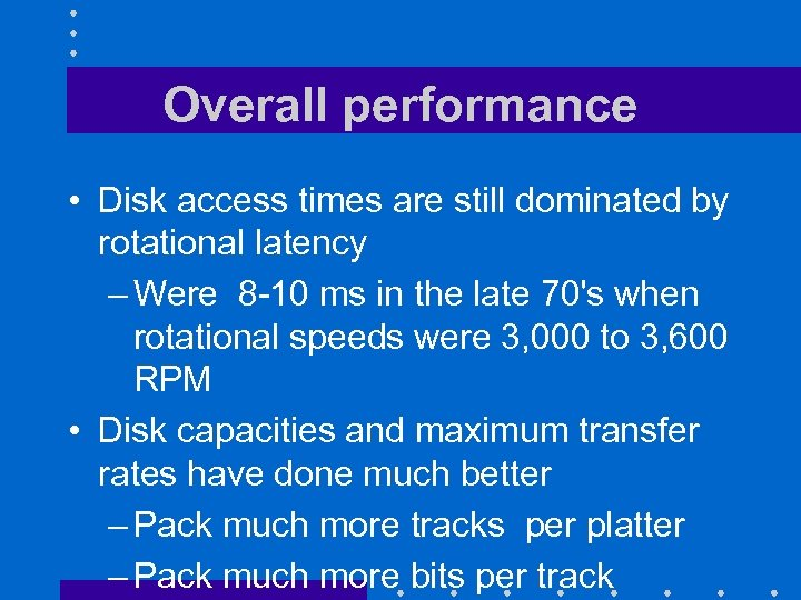 Overall performance • Disk access times are still dominated by rotational latency – Were
