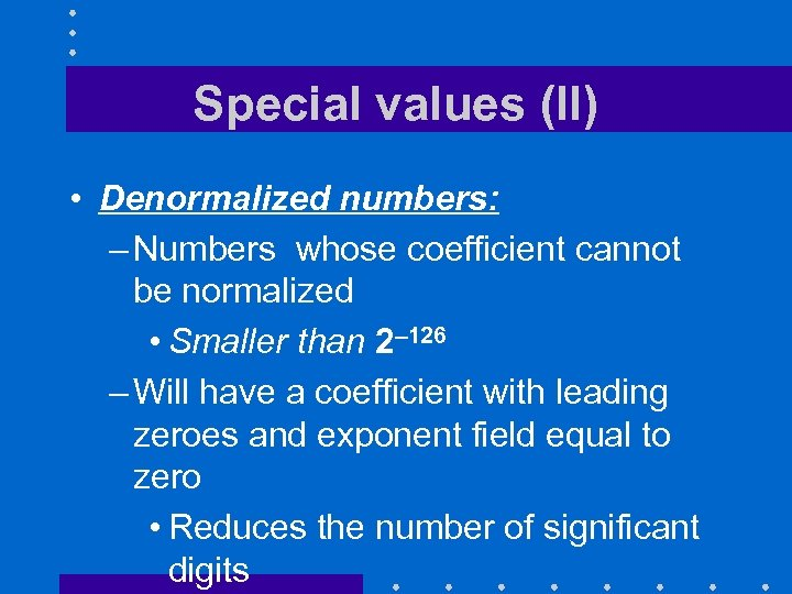 Special values (II) • Denormalized numbers: – Numbers whose coefficient cannot be normalized •