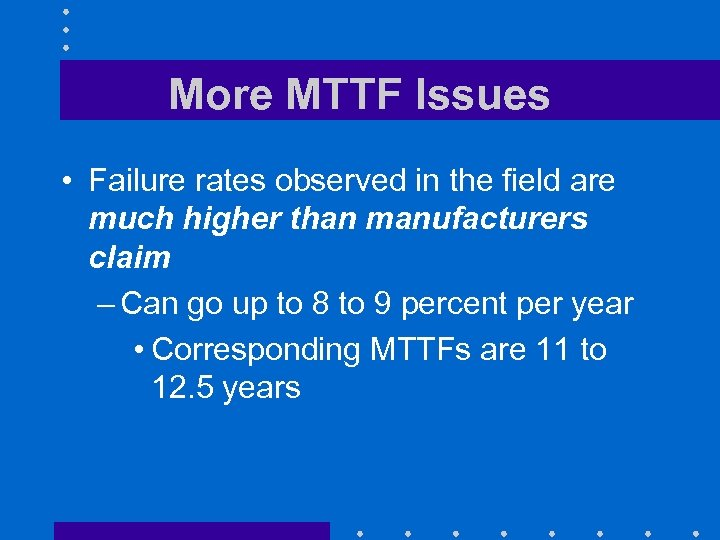 More MTTF Issues • Failure rates observed in the field are much higher than