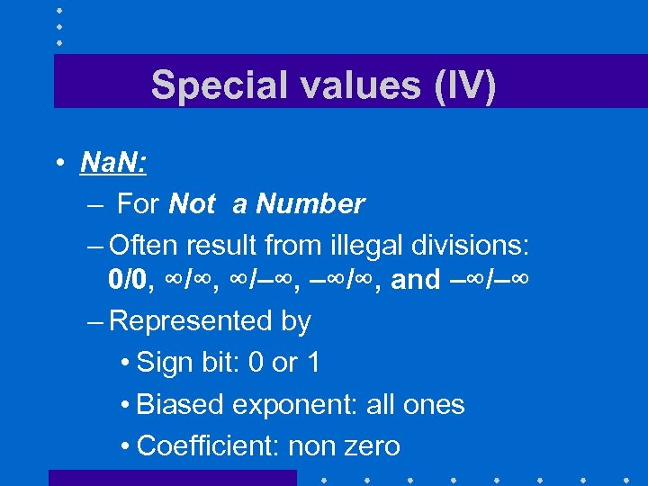 Special values (IV) • Na. N: – For Not a Number – Often result