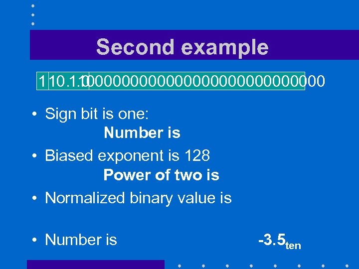 Second example 110… 0 1100000000000000 • Sign bit is one: Number is negative •