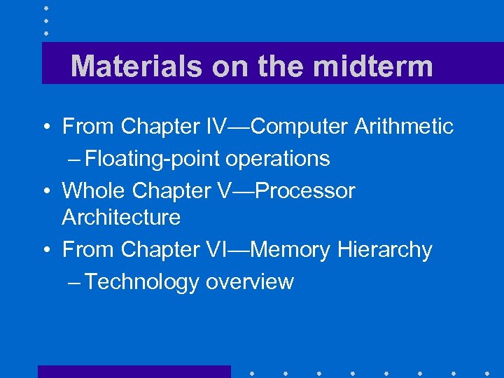 Materials on the midterm • From Chapter IV—Computer Arithmetic – Floating-point operations • Whole