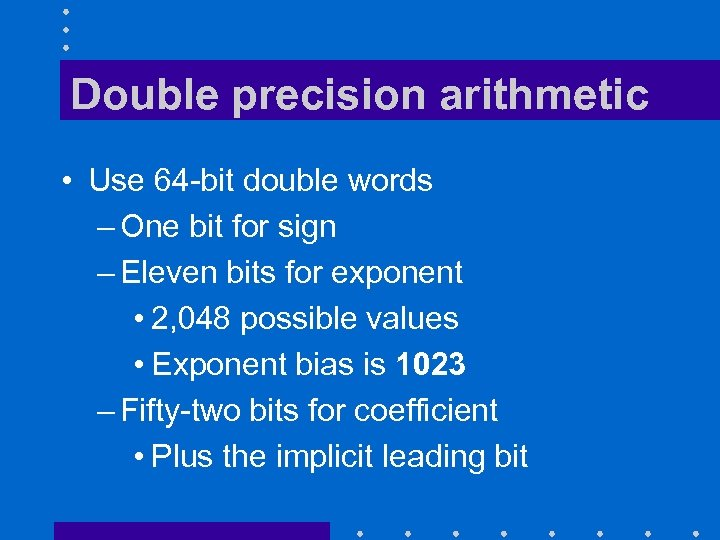 Double precision arithmetic • Use 64 -bit double words – One bit for sign