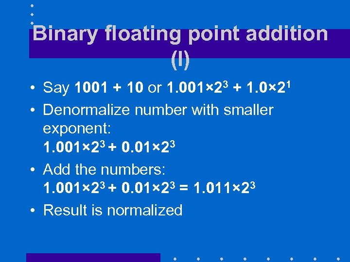 Binary floating point addition (I) • Say 1001 + 10 or 1. 001× 23