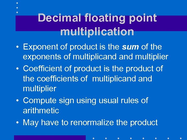 Decimal floating point multiplication • Exponent of product is the sum of the exponents