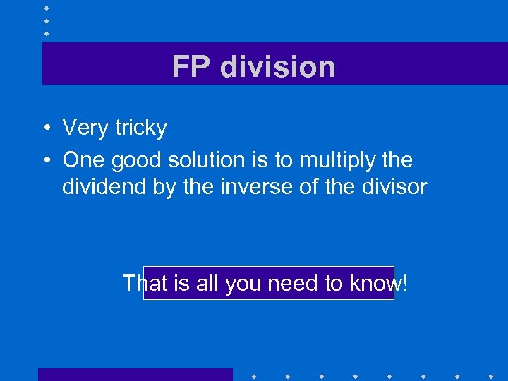 FP division • Very tricky • One good solution is to multiply the dividend