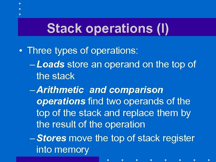 Stack operations (I) • Three types of operations: – Loads store an operand on