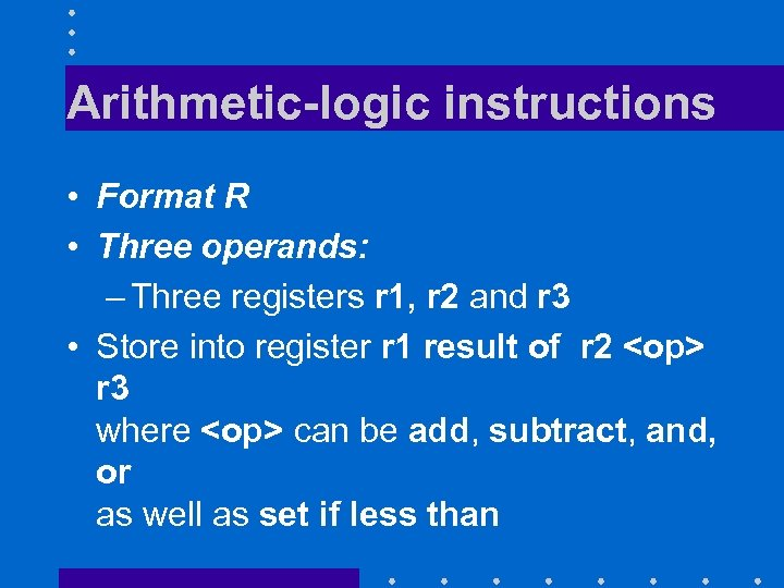 Arithmetic-logic instructions • Format R • Three operands: – Three registers r 1, r