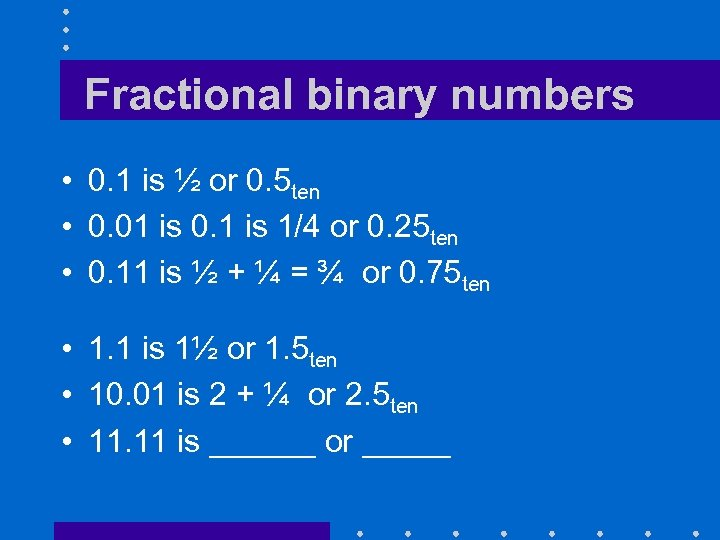 Fractional binary numbers • 0. 1 is ½ or 0. 5 ten • 0.