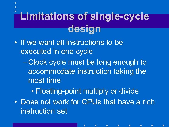 Limitations of single-cycle design • If we want all instructions to be executed in
