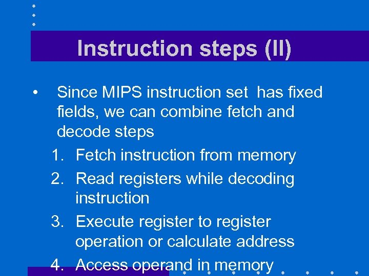 Instruction steps (II) • Since MIPS instruction set has fixed fields, we can combine