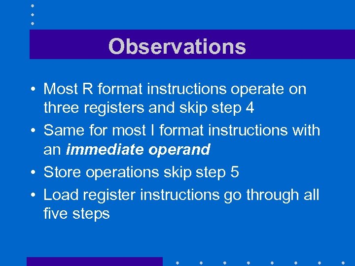 Observations • Most R format instructions operate on three registers and skip step 4