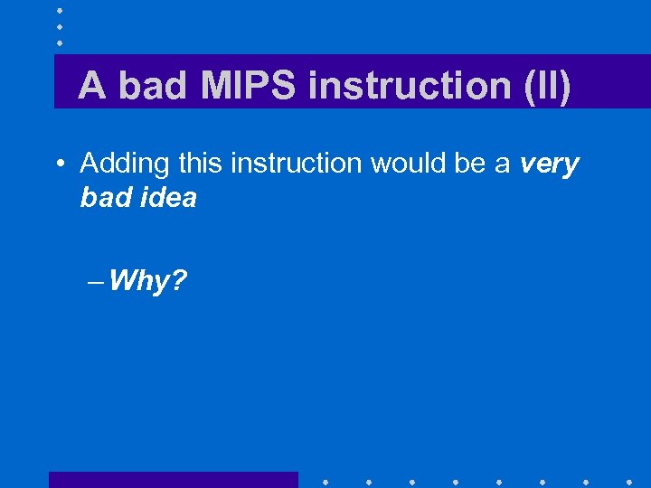 A bad MIPS instruction (II) • Adding this instruction would be a very bad