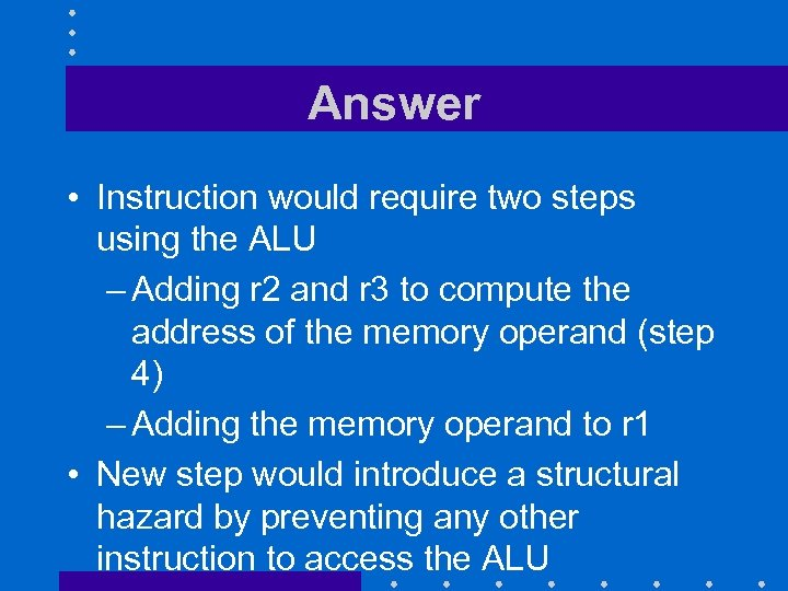 Answer • Instruction would require two steps using the ALU – Adding r 2