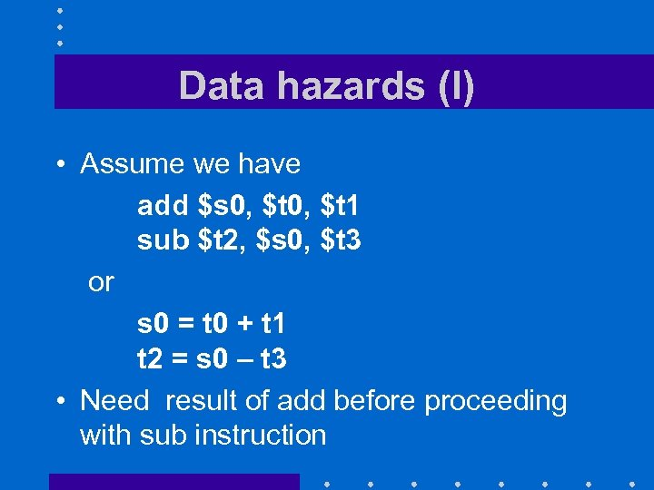 Data hazards (I) • Assume we have add $s 0, $t 1 sub $t
