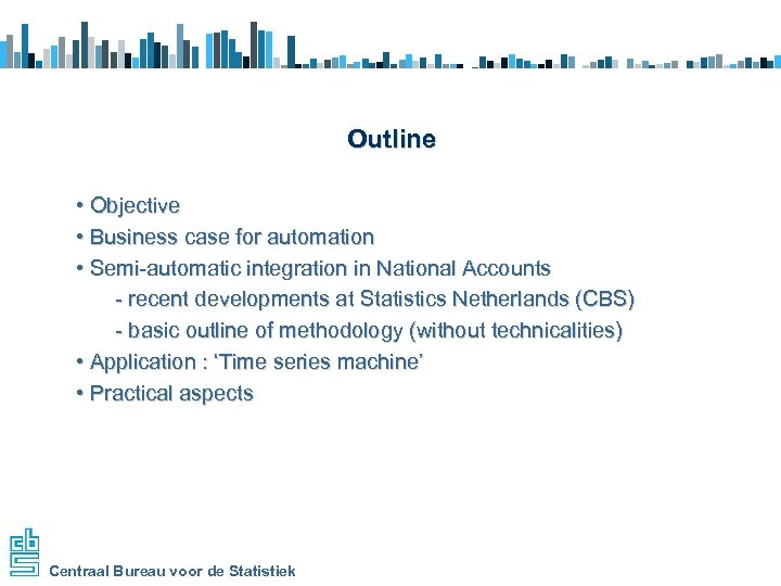 Outline • Objective • Business case for automation • Semi-automatic integration in National Accounts