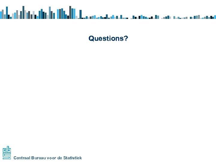 Questions? Centraal Bureau voor de Statistiek