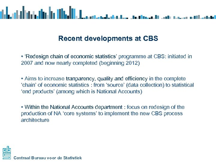 Recent developments at CBS • 'Redesign chain of economic statistics' programme at CBS: initiated