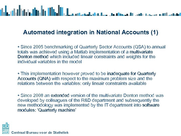 Automated integration in National Accounts (1) • Since 2005 benchmarking of Quarterly Sector Accounts