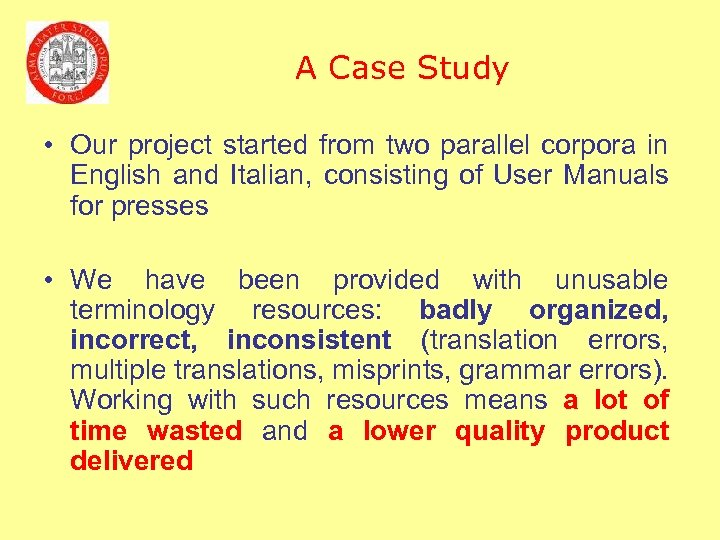 A Case Study • Our project started from two parallel corpora in English and
