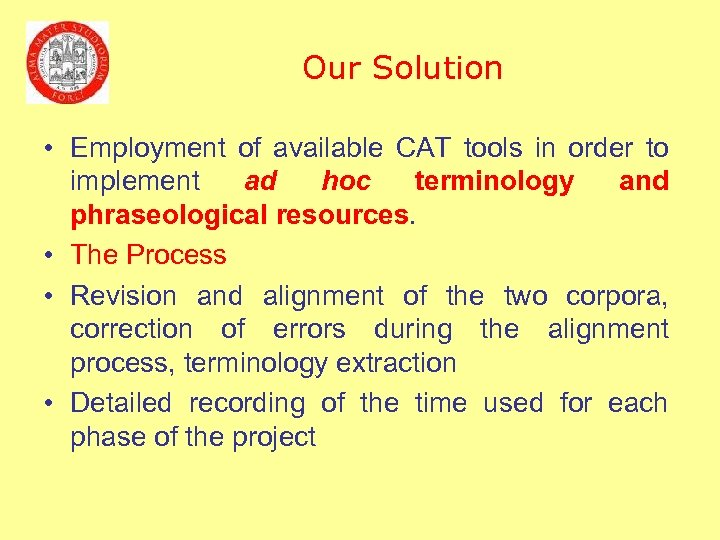 Our Solution • Employment of available CAT tools in order to implement ad hoc