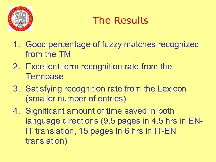 The Results 1. Good percentage of fuzzy matches recognized from the TM 2. Excellent