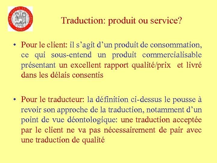 Traduction: produit ou service? • Pour le client: il s'agit d'un produit de consommation,