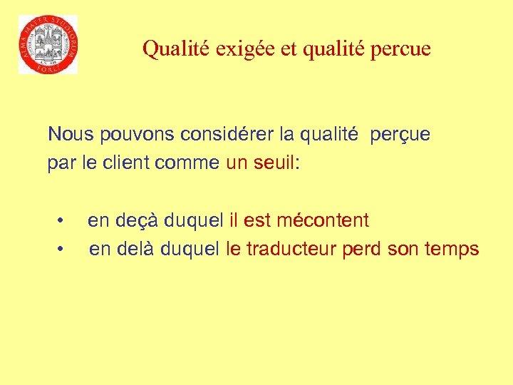 Qualité exigée et qualité percue Nous pouvons considérer la qualité perçue par le client